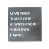 Love many trust few always paddle your own canoe - metal sign