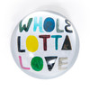 "colorful ""whole lotta love"" paperweight"