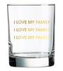"""""""I love my family, I love my family, I love my family"""" rocks glass"""