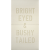 Antique Sign - Bright Eyed and Bushy Tailed with white with cream letters