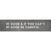 be good metal sign