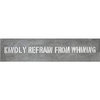 kindly refrain from whining metal sign
