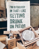 """i'm outdoorsy in that I like getting drunk on patios"" poster"