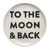 "white melamine plate with black lettering ""to the moon and back"""