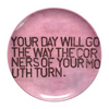 "pink melamine plate with the quote ""your day will do the way the corners of your mouth turn"""