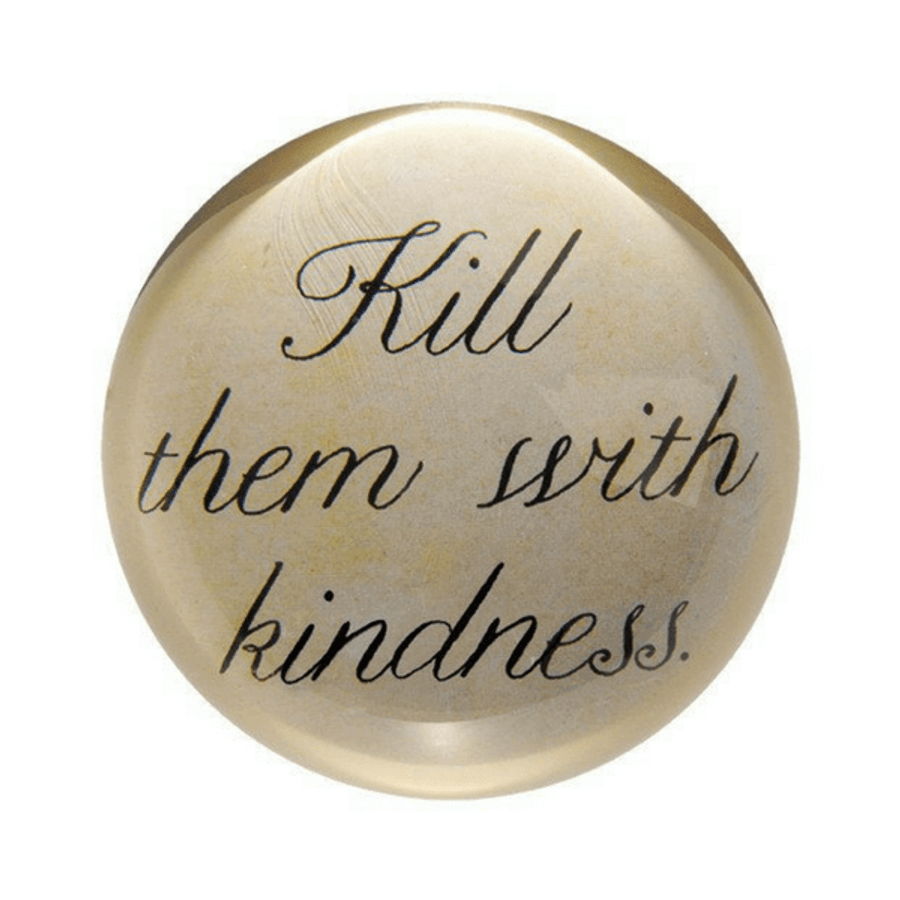paperweight - kill them with kindness