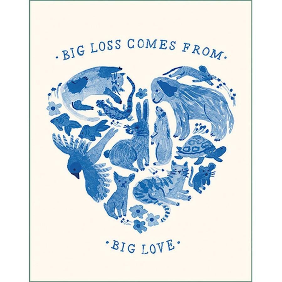 Big loss comes from big love Pet Sympathy Card front