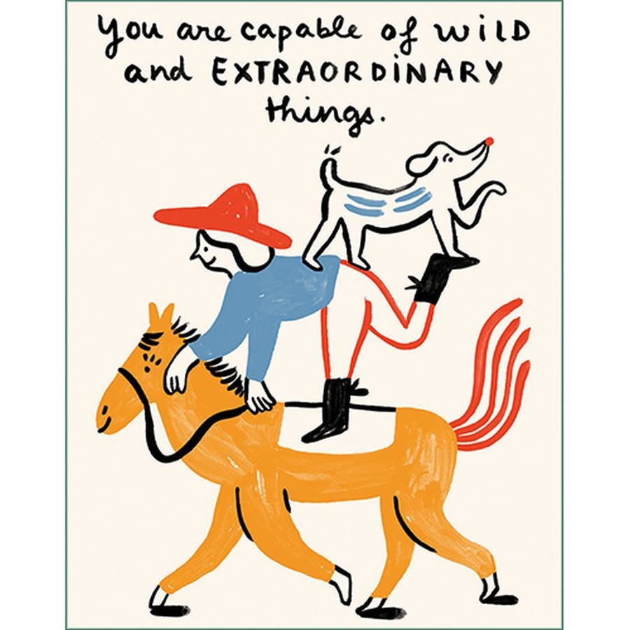 You are capable of wild and extraordinary things Birthday Card