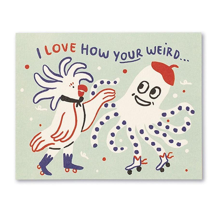 I love how your weird…  Friendship Card