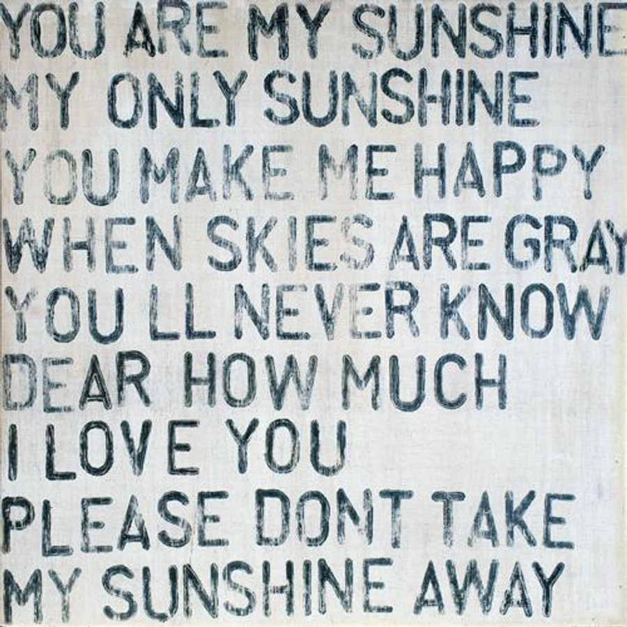 """This simple art print says, """"You are my sunshine, my only sunshine. You make me happy when skies are gray. You'll never know, dear, how much I love you. Please don't take my sunshine away."""""""