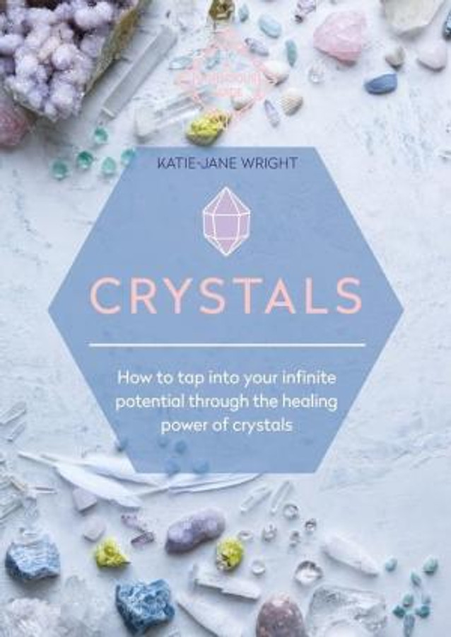 Crystals: How to Tap Into Your Infinite Potential Through the Healing Power of Crystal
