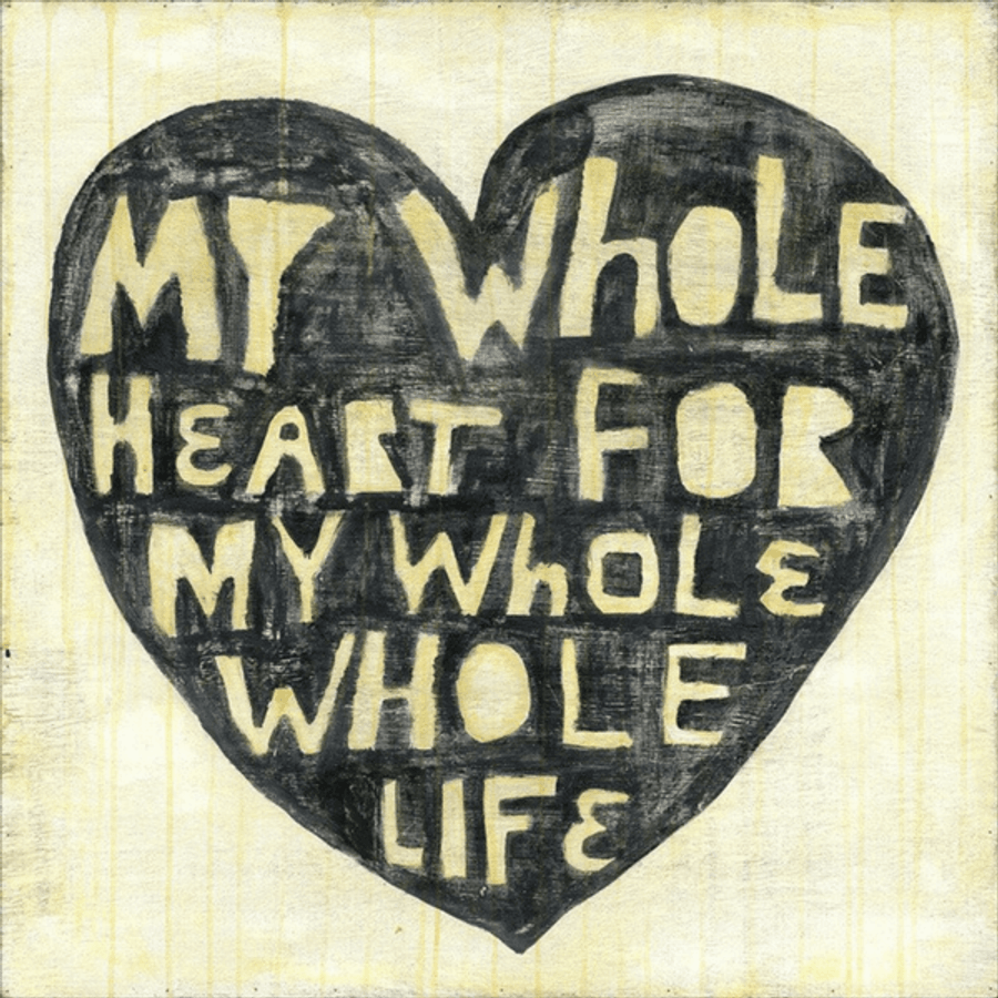 Whole Heart Whole Life art print