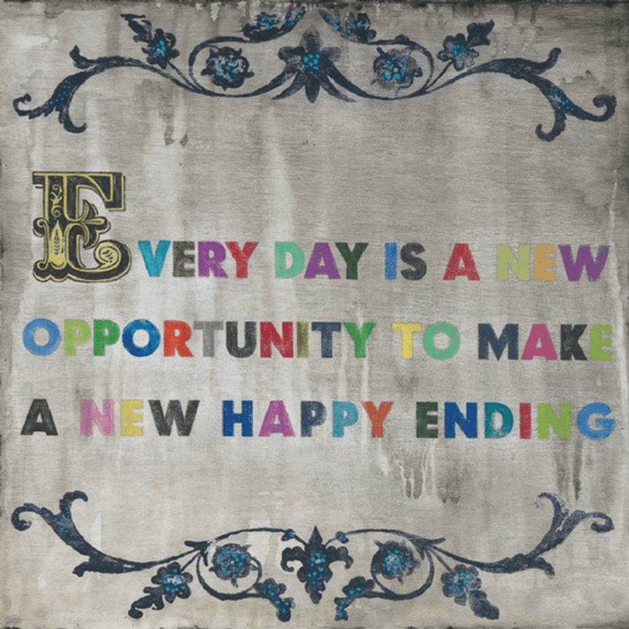 """""""Every day is a new opportunity to make a new happy ending."""""""