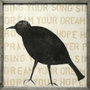 """This art print features a crow's silhouette with the phrase """"Sing your song. Dream your dream. Hope your hope. Pray your prayer. Sing your song. Dream your dream your dream. Hope your hope."""""""