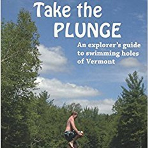 Take The Plunge Swimming Holes of Vermont [Book]