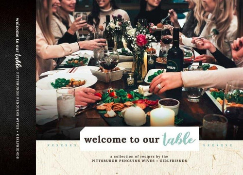 Pittsburgh Penguins Wives and Girlfriends Welcome to Our Table Cookbook Wendell August
