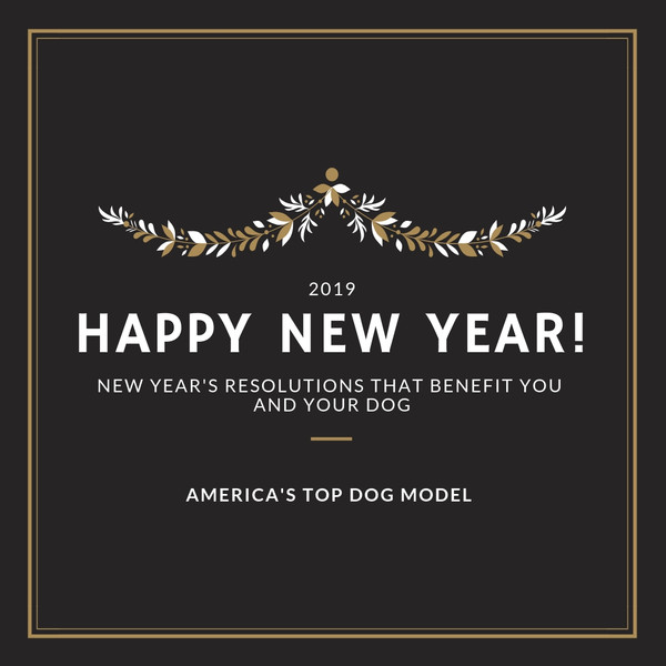 NEW YEAR'S RESOLUTIONS THAT BENEFIT YOU AND YOUR DOG