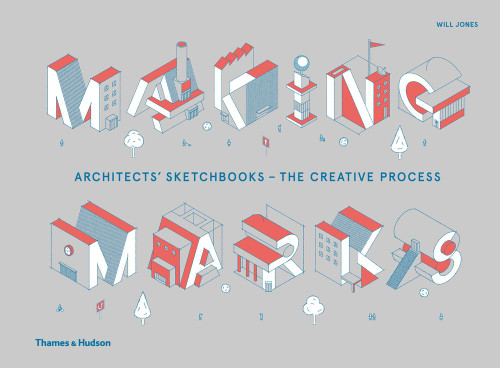 Making Marks: Architects' Sketchbooks -The Creative Process