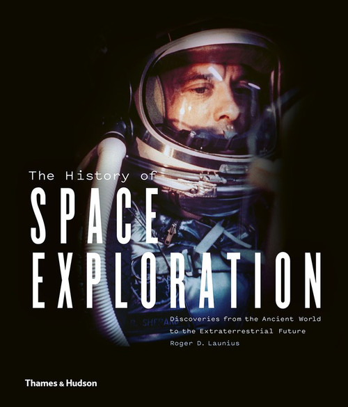 The History of Space Exploration: Discoveries from the Ancient World to the Extraterrestrial Future