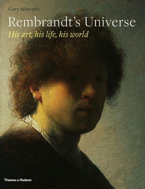 Rembrandt's Universe: His Art, His Life, His World