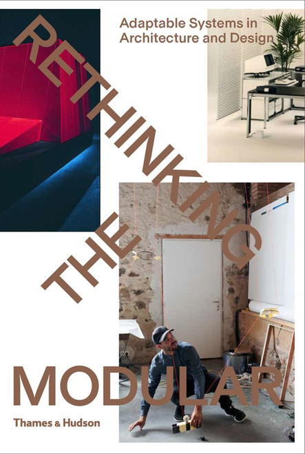 Rethinking The Modular: Adaptable Systems in Architecture and Design