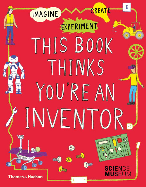 This Book Thinks You're an Inventor: Imagine Experiment Create