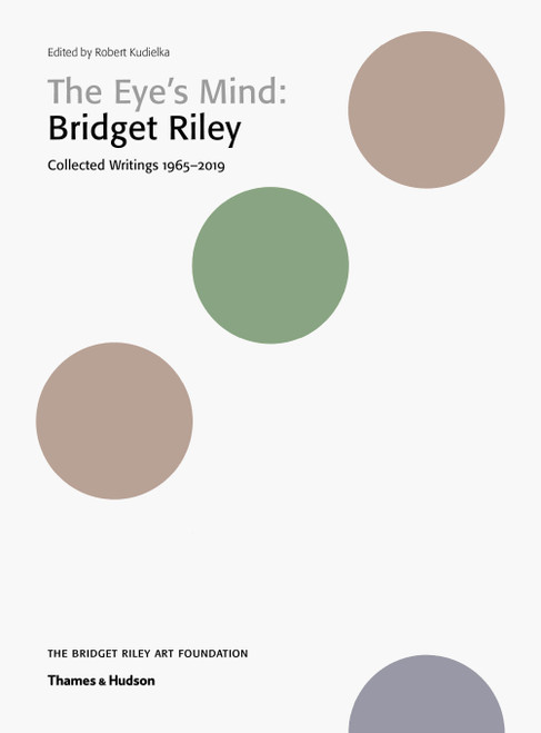 The Eye's Mind: Bridget Riley: Collected Writings 1965-2019