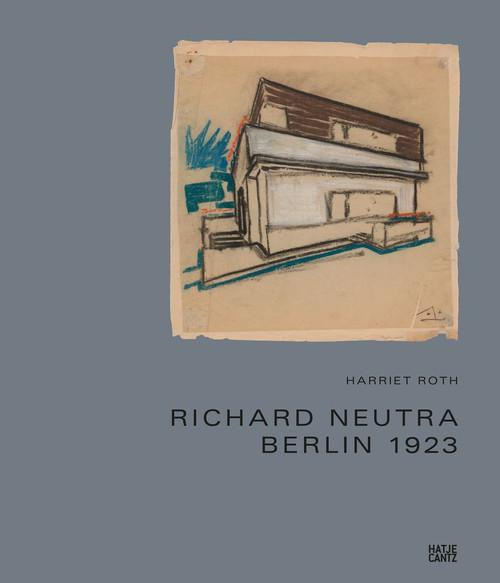 Richard Neutra: Berlin 1923