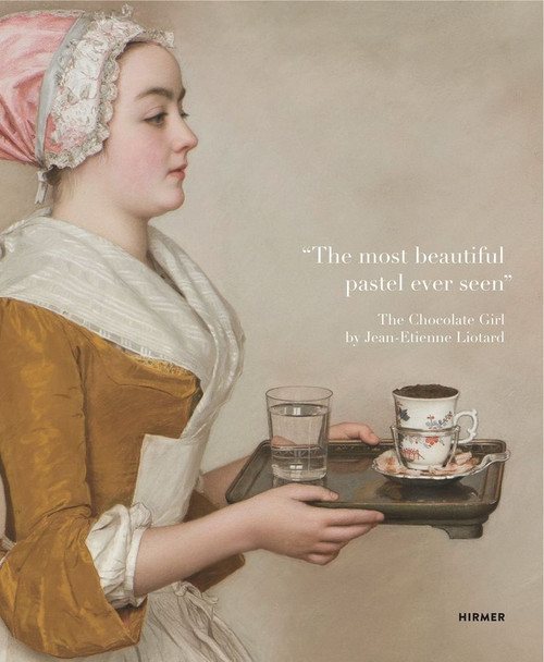 """The most beautiful pastel ever seen"": The Chocolate Girl by Jean-Etienne Liotard"