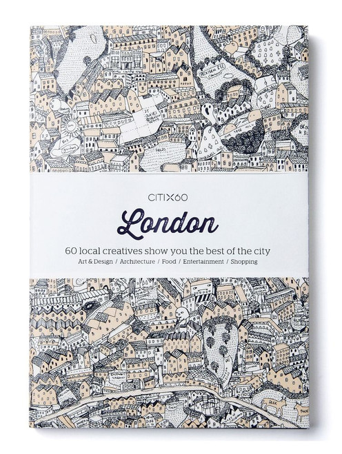 CITIx60 City Guides - London: 60 local creatives bring you the best of the city