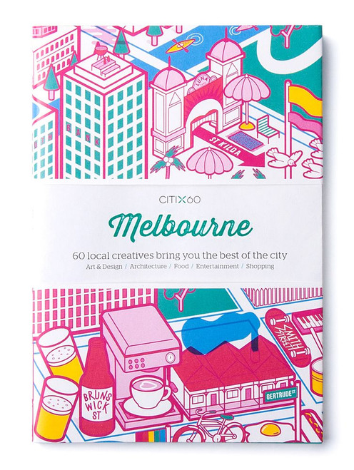 CITIx60 City Guides - Melbourne (Updated Editon): 60 local creatives bring you the best of the city