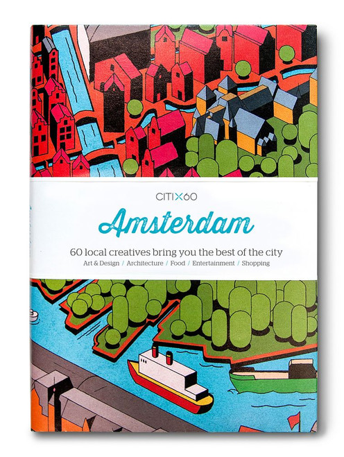CITIx60 City Guides - Amsterdam (Upated Edition): 60 local creatives bring you the best of the city