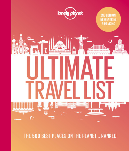 Lonely Planet's Ultimate Travel List 2: The 500 Best Places on the Planet ...Ranked