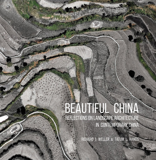 Beautiful China: Reflections on Landscape Architecture in Contemporary China