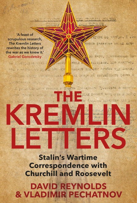 The Kremlin Letters: Stalins Wartime Correspondence with Churchill and Roosevelt