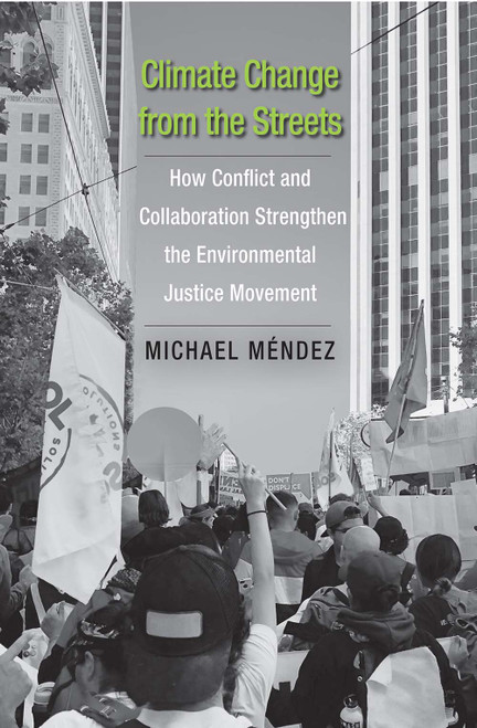 Climate Change from the Streets: How Conflict and Collaboration Strengthen the Environmental Justice Movement