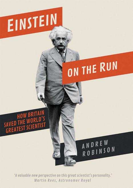 Einstein on the Run: How Britain Saved the World?s Greatest Scientist