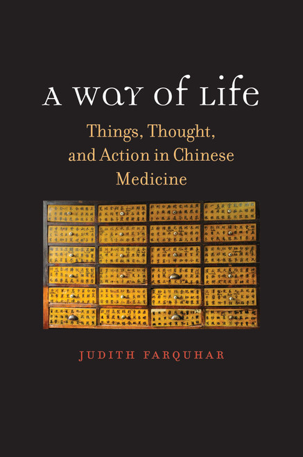 A Way of Life: Things, Thought, and Action in Chinese Medicine