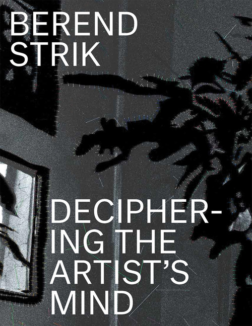 Berend Strik: Deciphering the Artist?s Mind