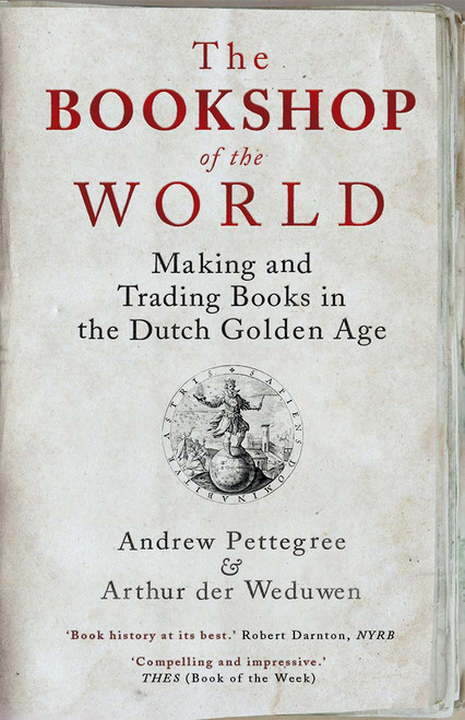 The Bookshop of the World: Making and Trading Books in the Dutch Golden Age