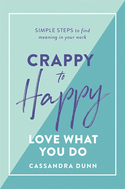 Crappy to Happy: Love What You Do