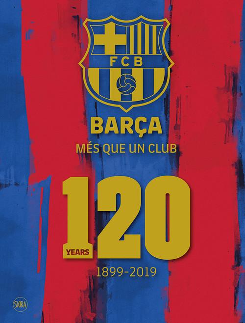 Barça: Més que un club (English edition): 120 Years 1899-2019