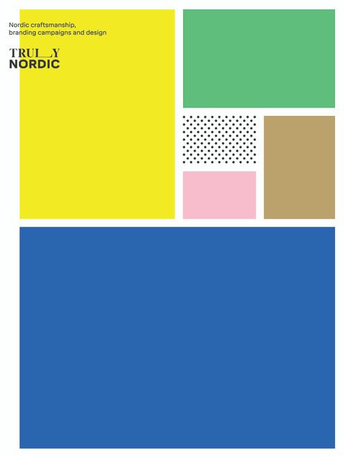 Truly Nordic: Nordic craftsmanship, campaigns and design