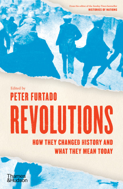 Revolutions: How they changed history and what they mean today