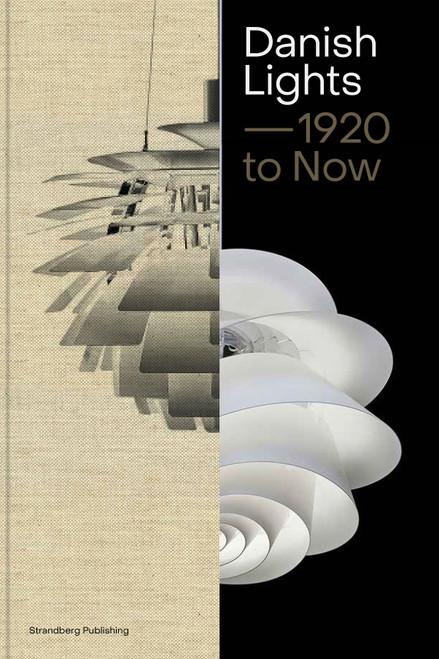 Danish Lights ¬ó 1920 to Now: 100 Stories about Danish Lamp Design