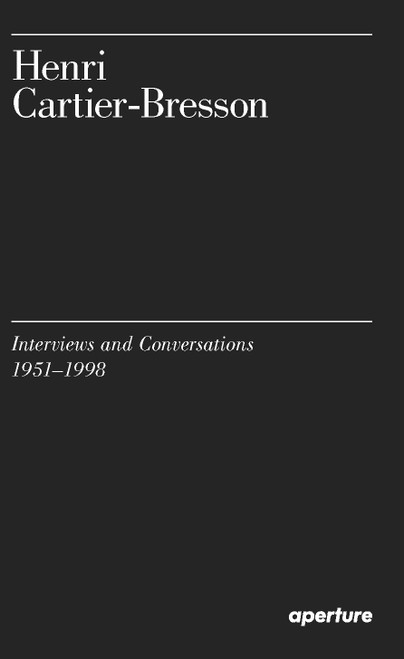 Henri Cartier-Bresson: Interviews and Conversations, 1951-1998