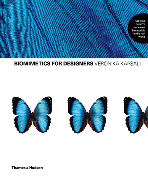 Biomimetics for Designers: Applying Nature's Processes & Materials in the Real World