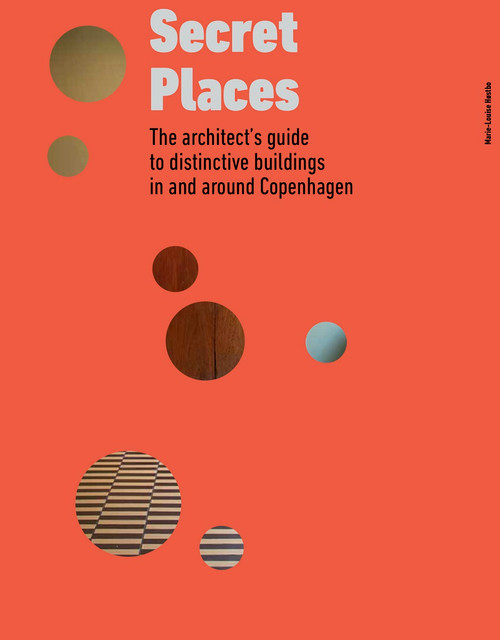 Secret Places: The architect's guide to distinctive buildings in and around Copenhagen