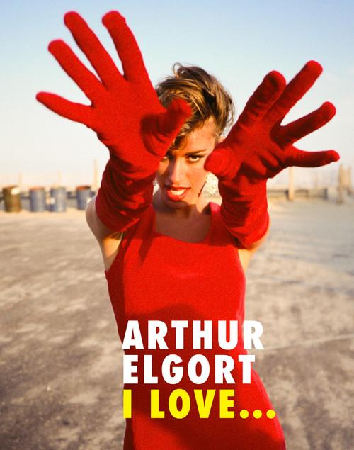 Arthur Elgort: I Love...