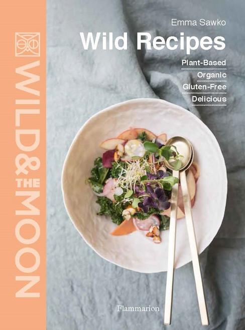 Wild Recipes: Plant-Based, Organic, Gluten-Free, Delicious
